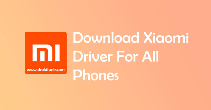 Download Xiaomi Driver For All Phones