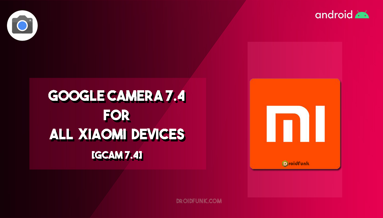 Download Google Camera 7.4 Apk For All Xiaomi Devices