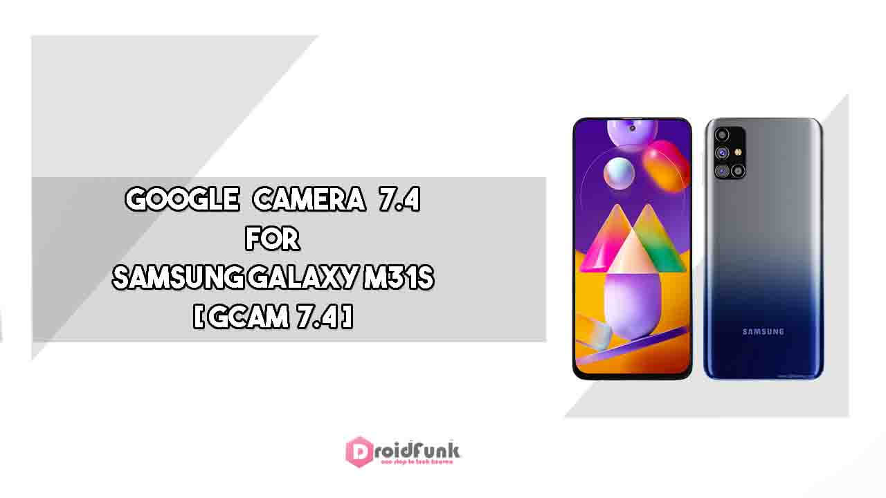 Google Camera 7.4 For Samsung galaxy M31s