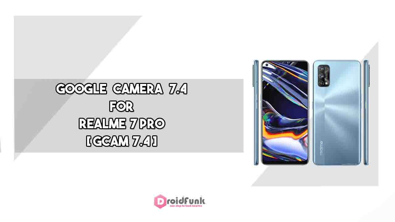 Google Camera 7.4 For Realme 7 Pro Download