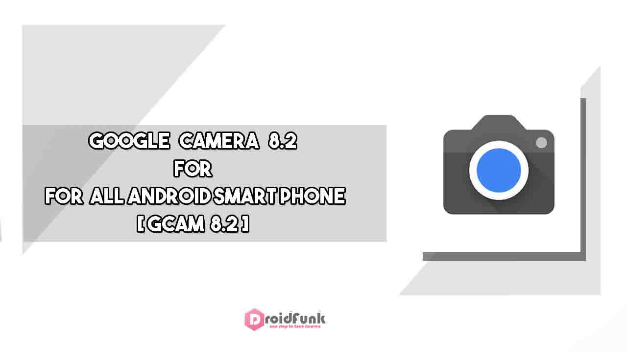 Google Camera 8.2 Download For All Android Devices