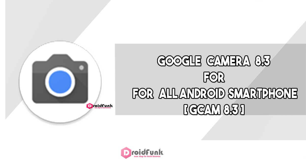 Google Camera 8.3 For All Android Devices