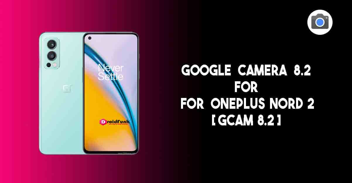 Google Camera 8.2 For OnePlus Nord 2